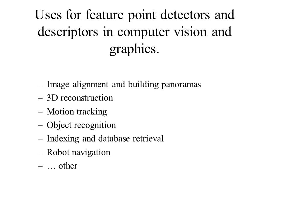 Uses for feature point detectors and descriptors in computer vision and graphics.