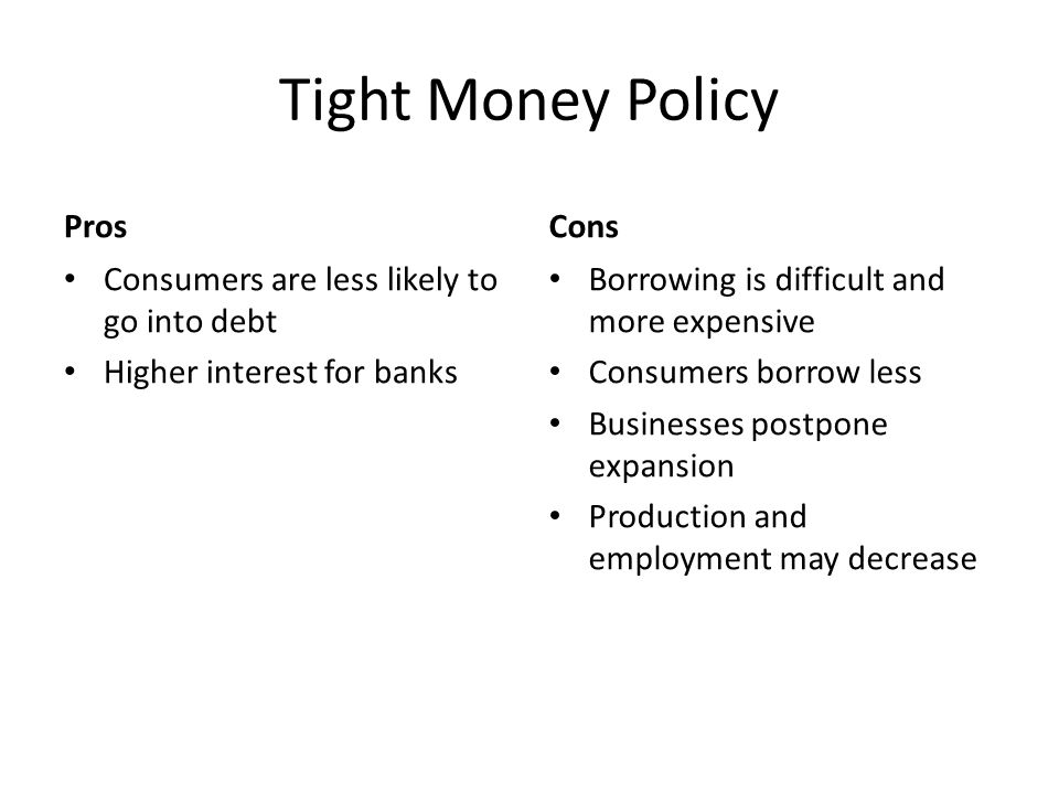 Tight Money Policy Pros Cons Consumers are less likely to go into debt