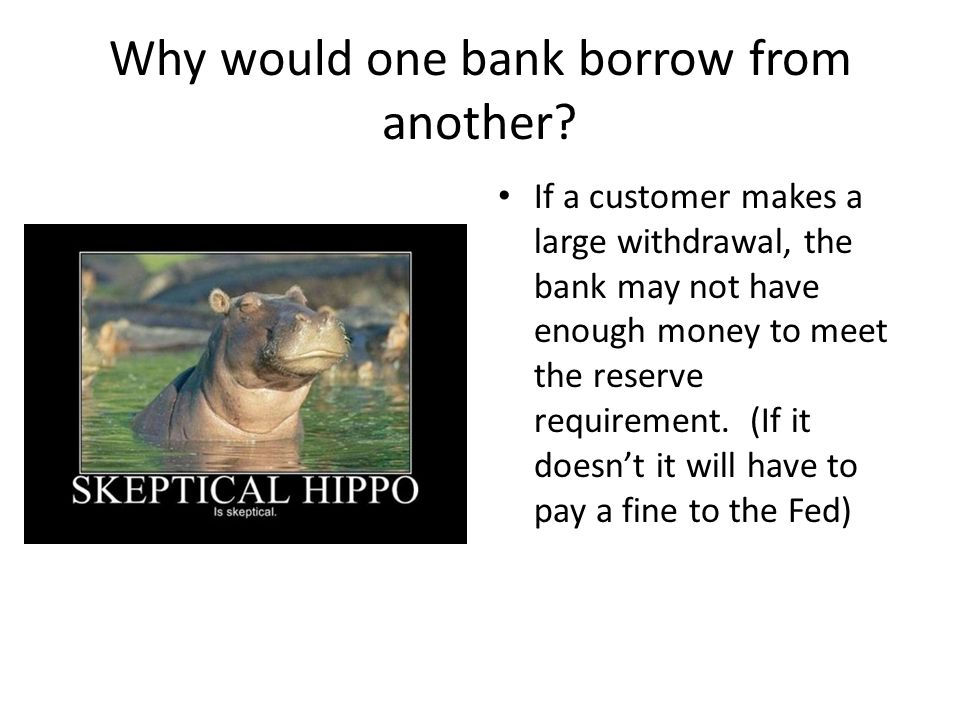 Why would one bank borrow from another