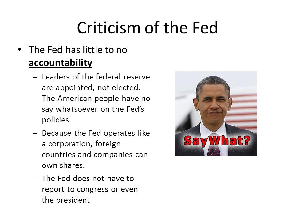 Criticism of the Fed The Fed has little to no accountability