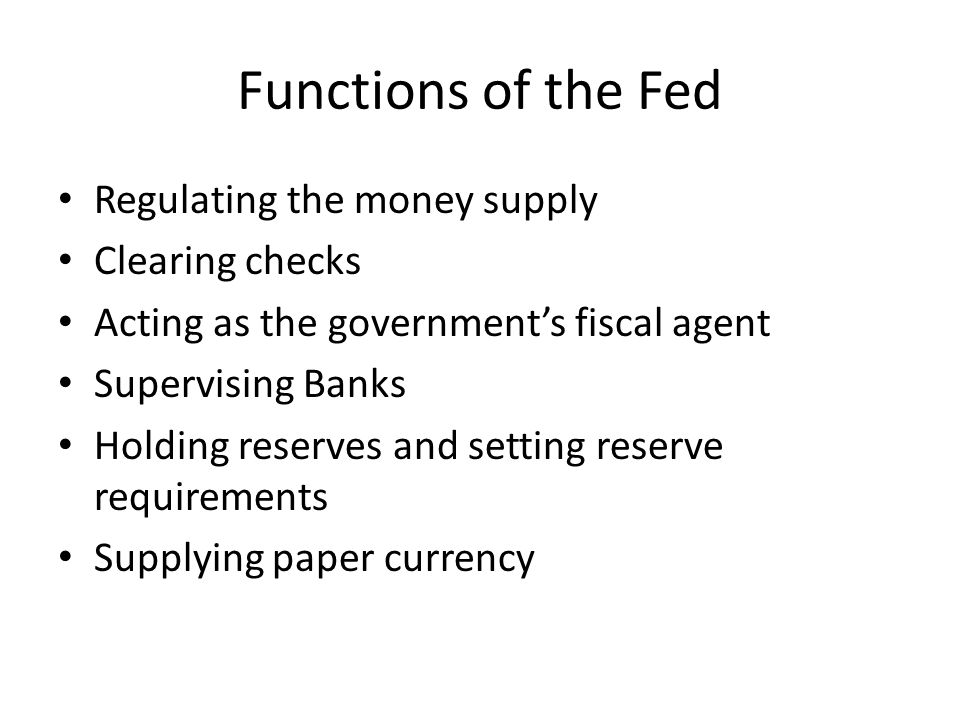 Functions of the Fed Regulating the money supply Clearing checks