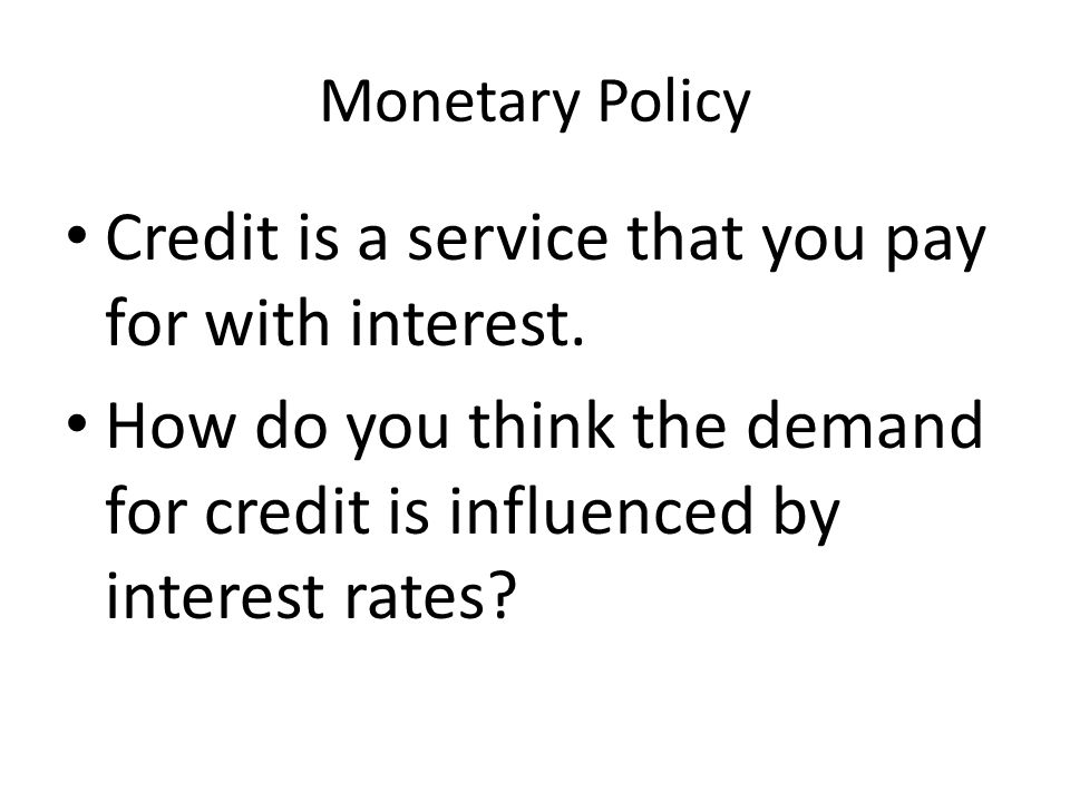 Credit is a service that you pay for with interest.