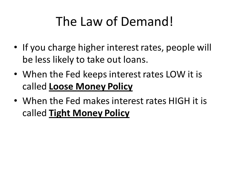 The Law of Demand! If you charge higher interest rates, people will be less likely to take out loans.