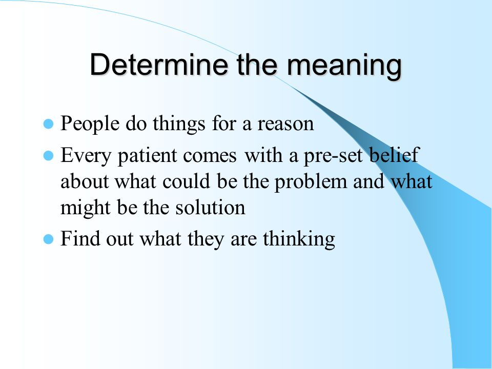 Determine the meaning People do things for a reason