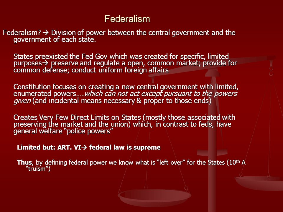 Federalism Federalism  Division of power between the central government and the government of each state.