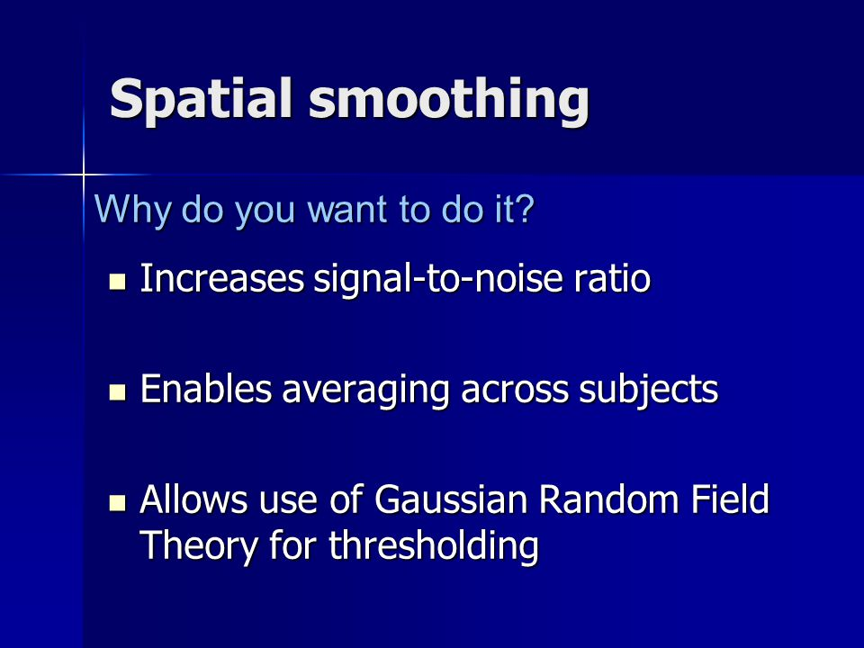 Spatial smoothing Why do you want to do it