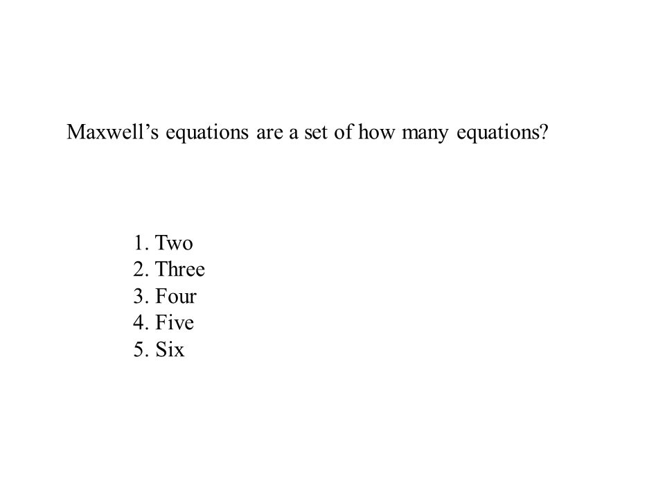 Maxwell's equations are a set of how many equations