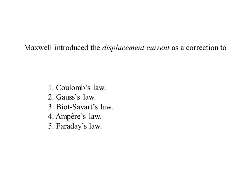 Maxwell introduced the displacement current as a correction to