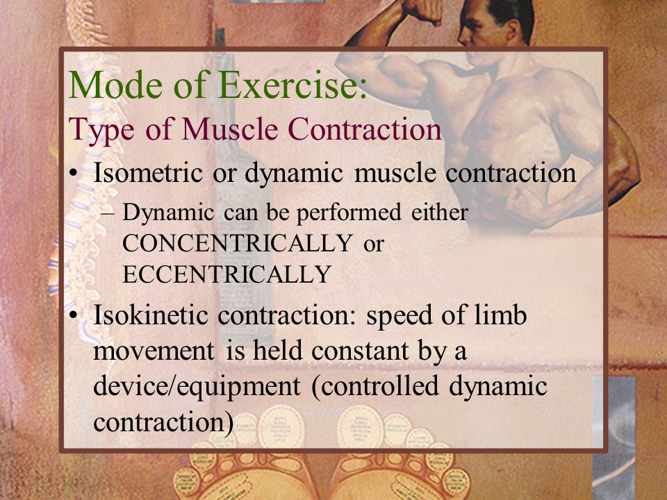Mode of Exercise: Type of Muscle Contraction