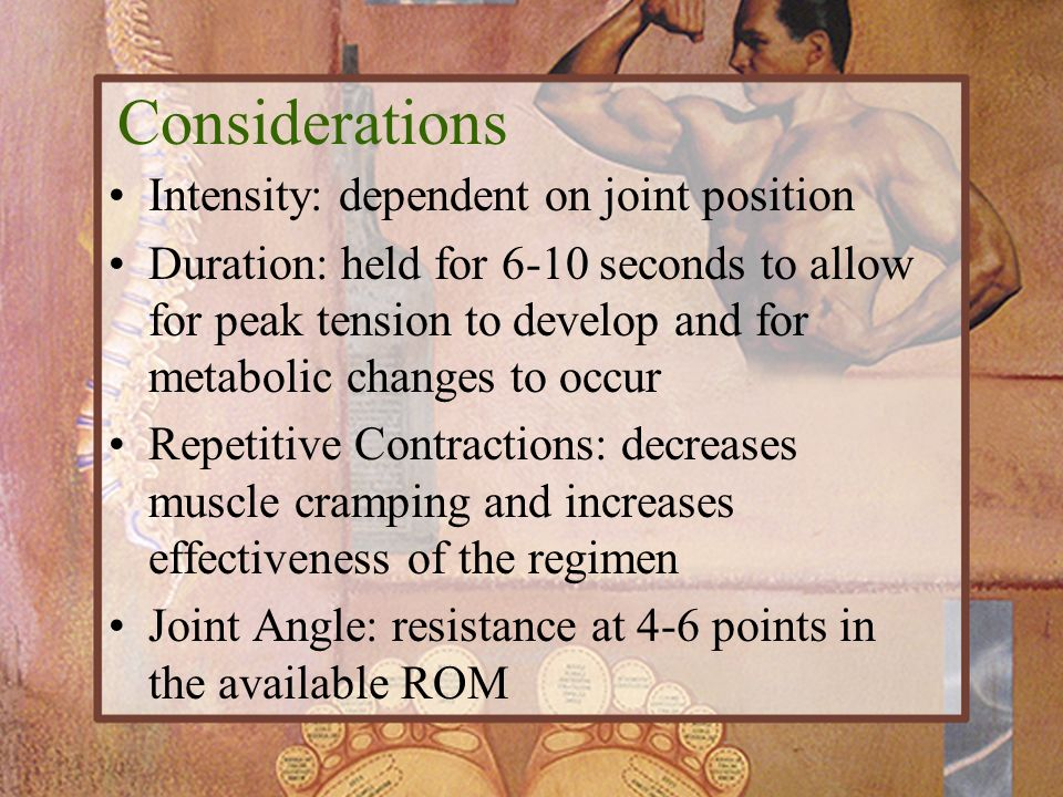 Considerations Intensity: dependent on joint position