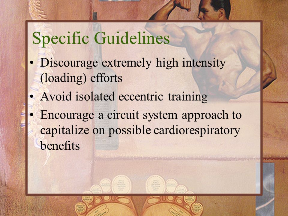Specific Guidelines Discourage extremely high intensity (loading) efforts. Avoid isolated eccentric training.