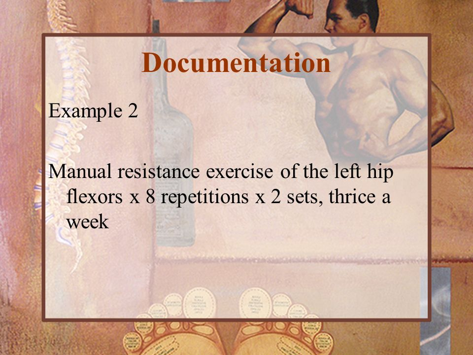 Documentation Example 2 Manual resistance exercise of the left hip flexors x 8 repetitions x 2 sets, thrice a week