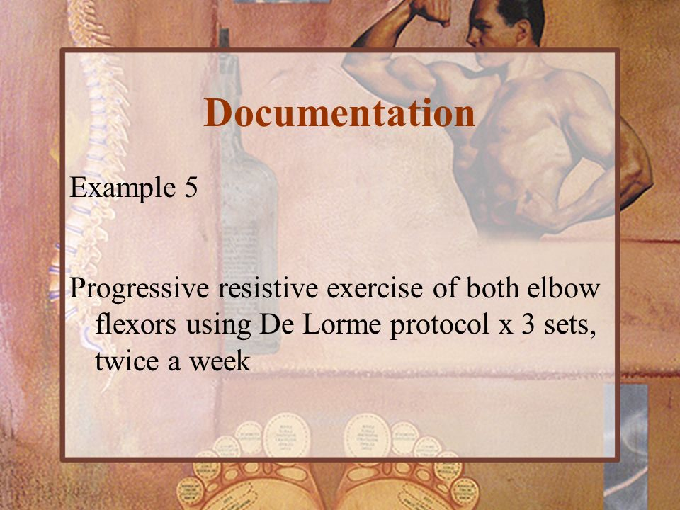 Documentation Example 5 Progressive resistive exercise of both elbow flexors using De Lorme protocol x 3 sets, twice a week