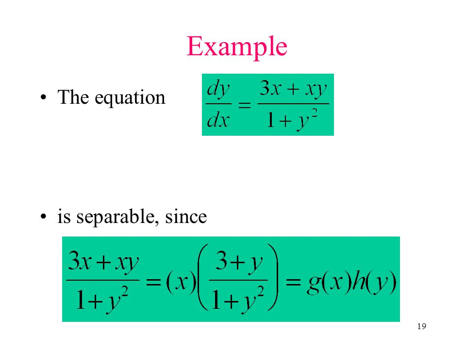 Example The equation is separable, since