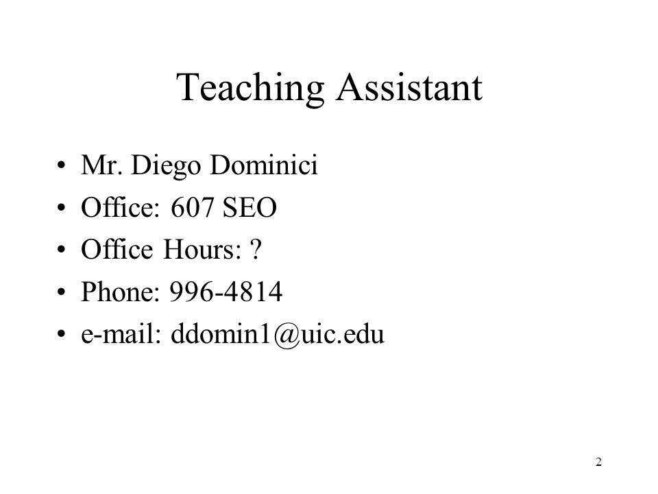 Teaching Assistant Mr. Diego Dominici Office: 607 SEO Office Hours: