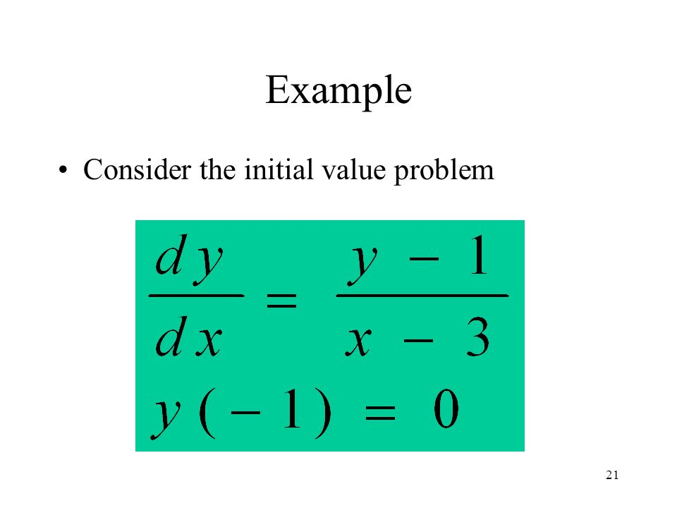 Example Consider the initial value problem