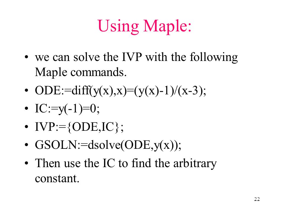 Using Maple: we can solve the IVP with the following Maple commands.