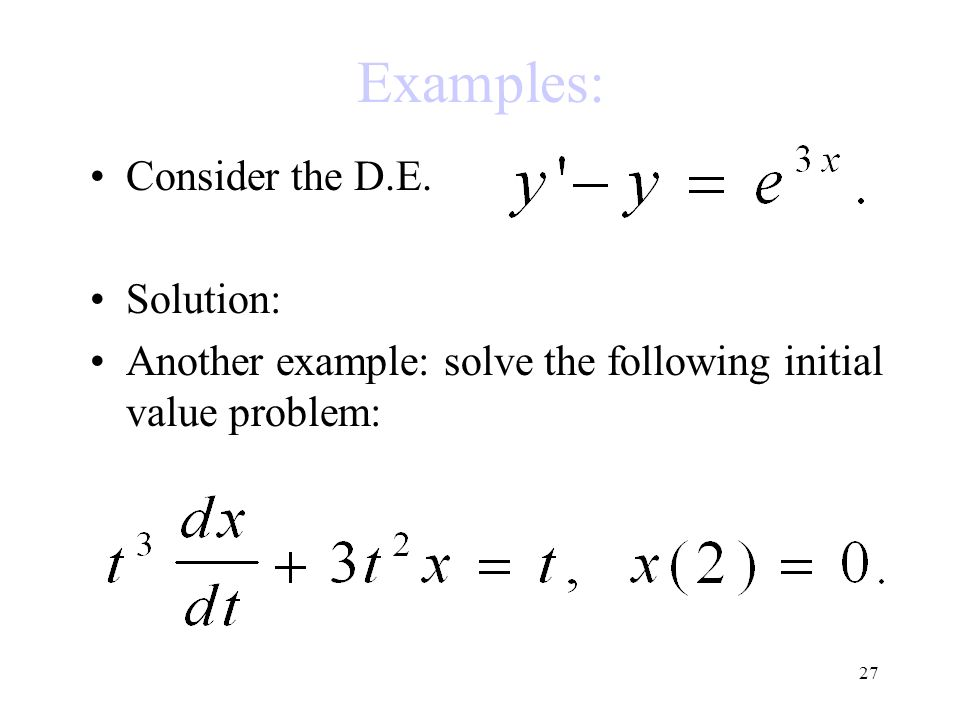 Examples: Consider the D.E. Solution: