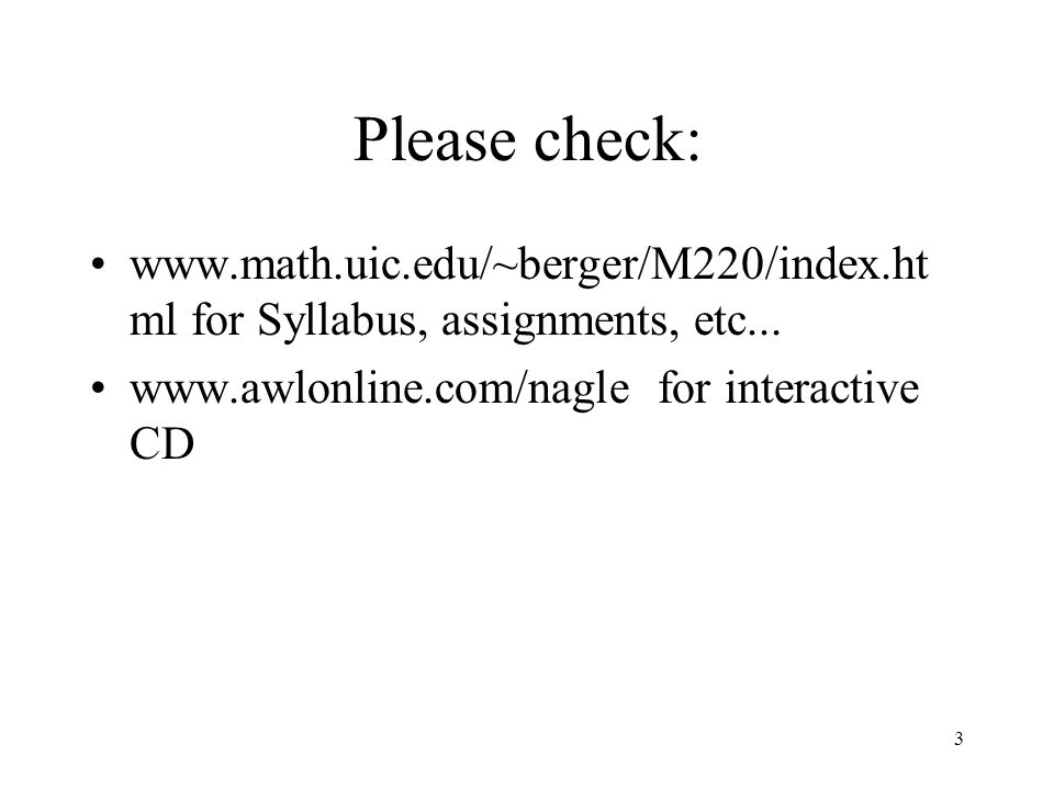 Please check: www.math.uic.edu/~berger/M220/index.html for Syllabus, assignments, etc...