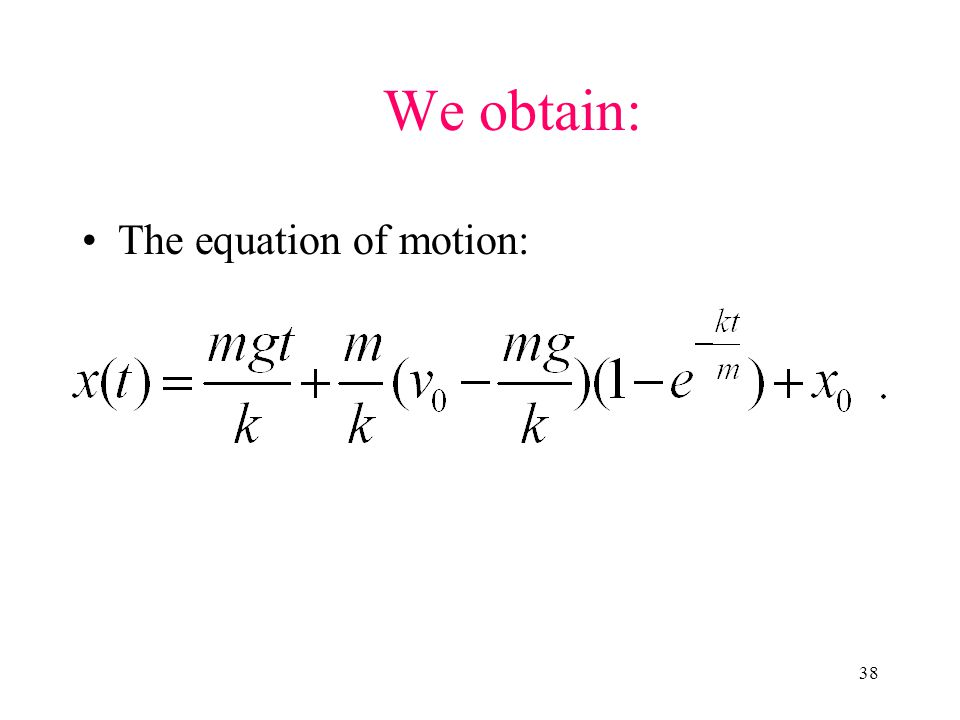 We obtain: The equation of motion: