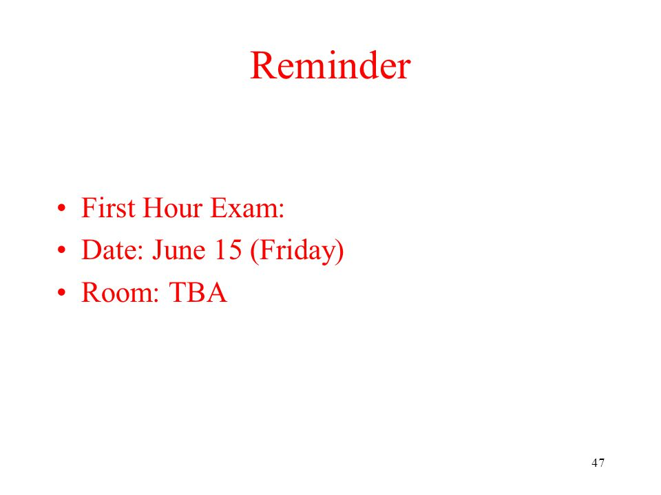 Reminder First Hour Exam: Date: June 15 (Friday) Room: TBA