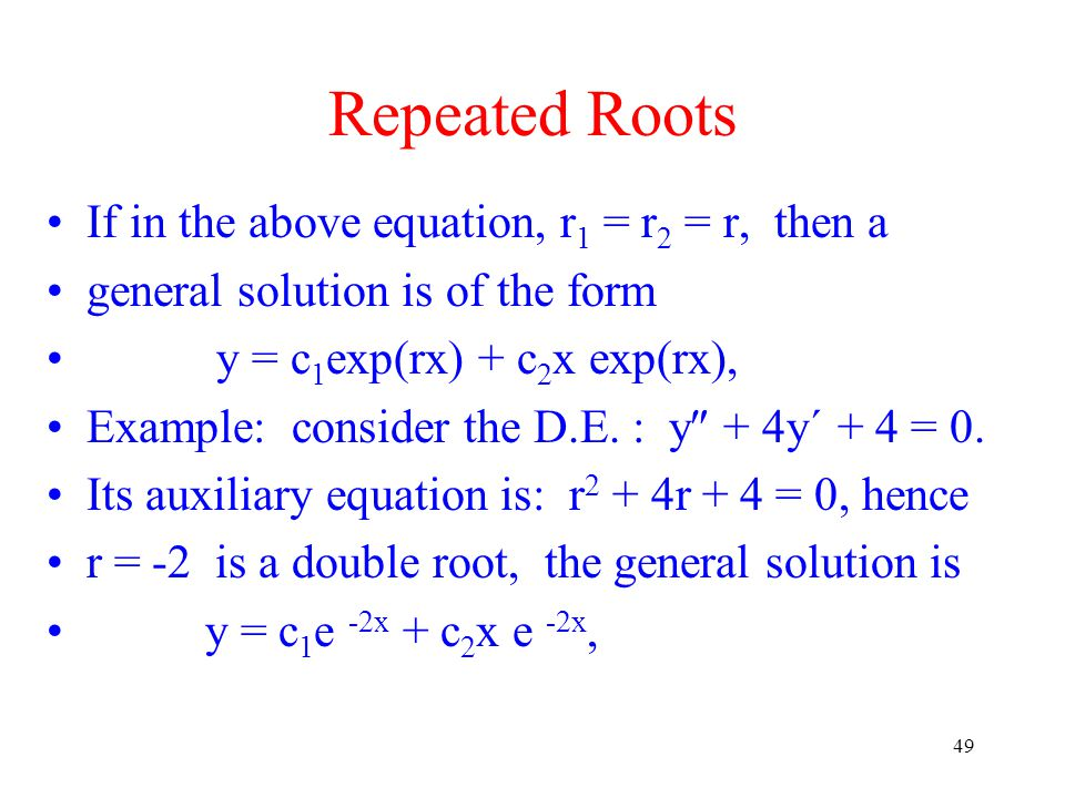 Repeated Roots If in the above equation, r1 = r2 = r, then a