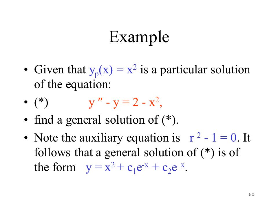 Example Given that yp(x) = x2 is a particular solution of the equation: (*) y  - y = 2 - x2,
