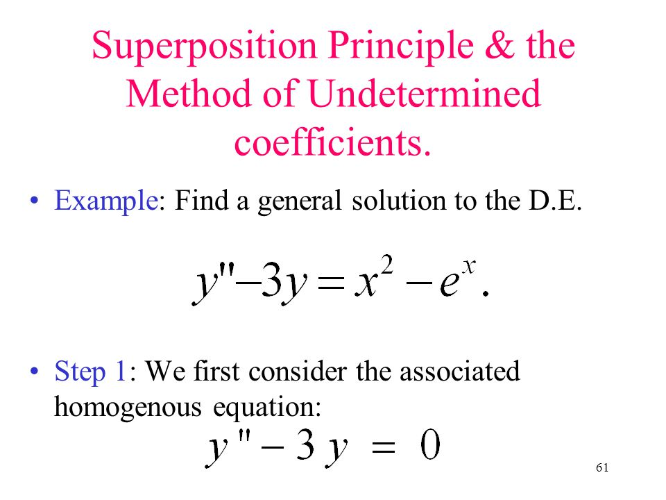 Superposition Principle & the Method of Undetermined coefficients.
