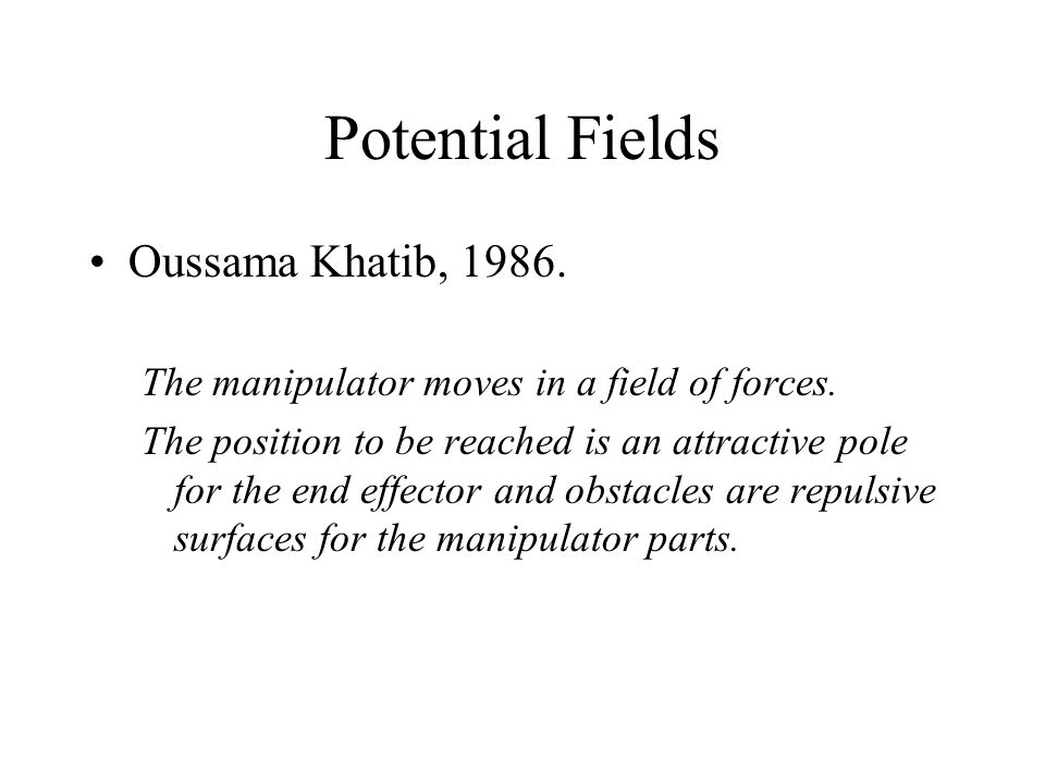 Potential Fields Oussama Khatib, 1986.