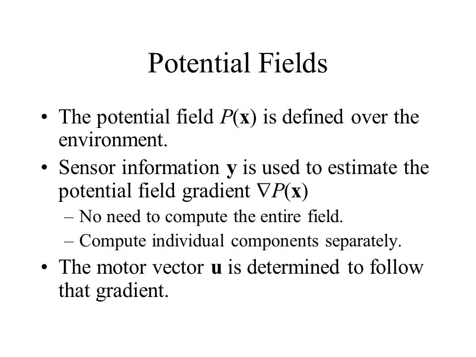 Potential Fields The potential field P(x) is defined over the environment.