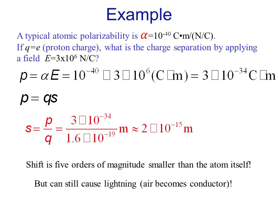 Example A typical atomic polarizability is 𝛼=10-40 C•m/(N/C).