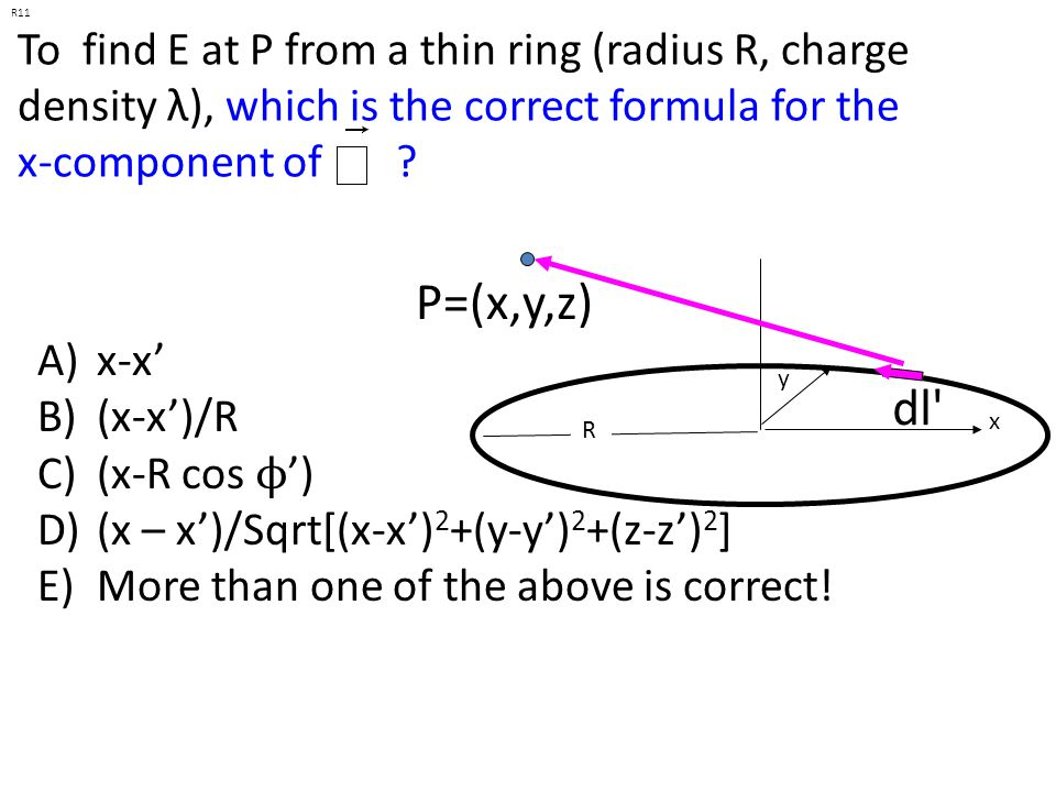 R11 To find E at P from a thin ring (radius R, charge density λ), which is the correct formula for the x-component of