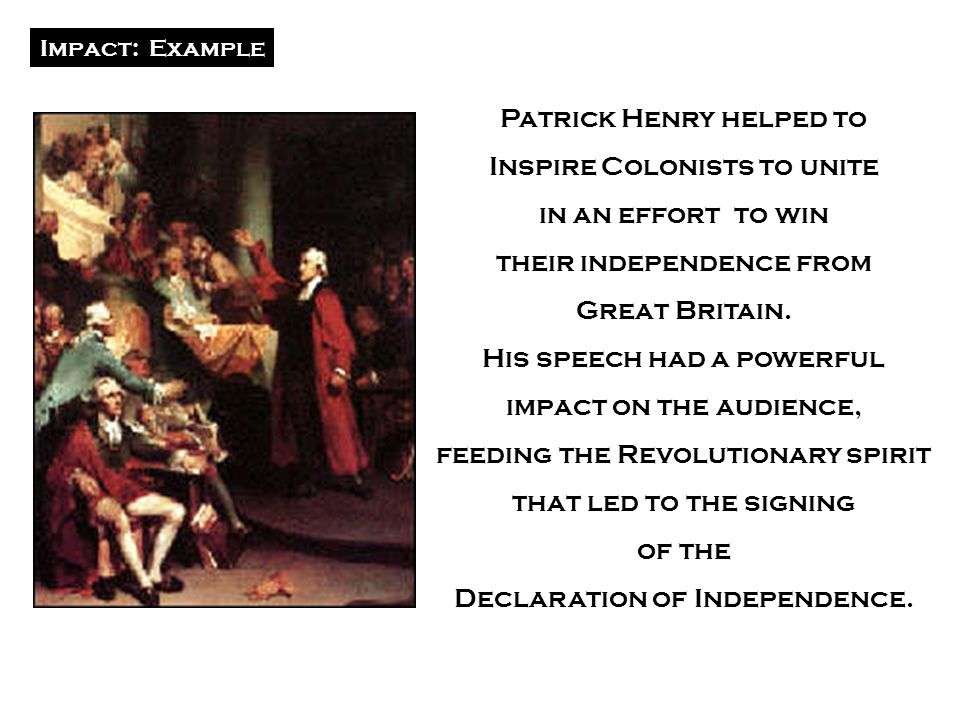 Patrick Henry helped to Inspire Colonists to unite in an effort to win
