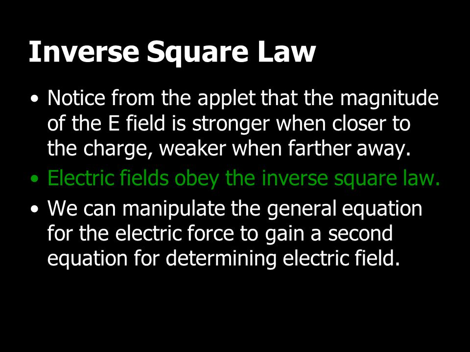 Inverse Square Law Notice from the applet that the magnitude of the E field is stronger when closer to the charge, weaker when farther away.