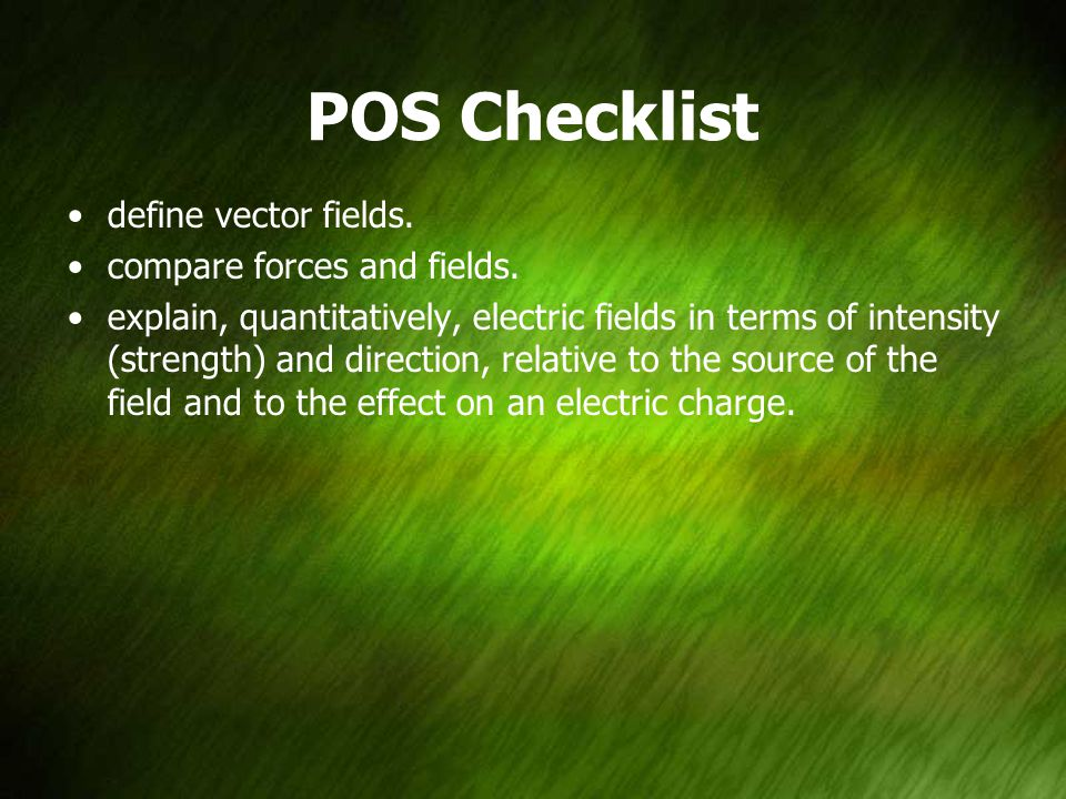POS Checklist define vector fields. compare forces and fields.