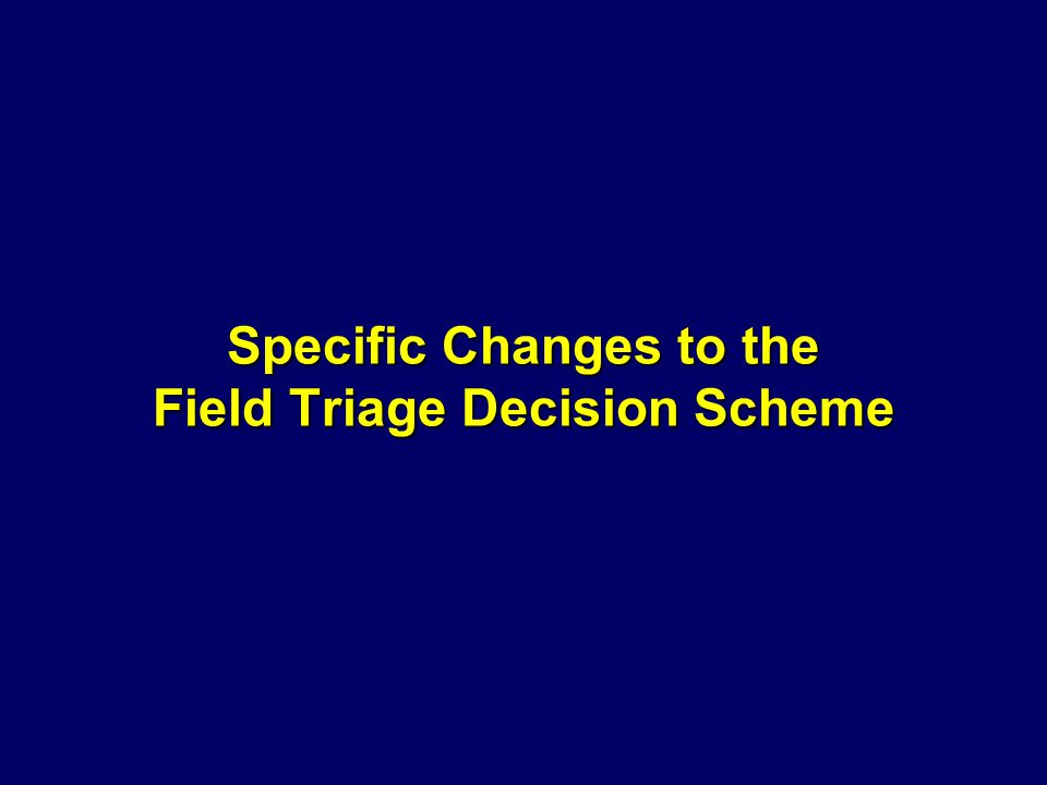 Specific Changes to the Field Triage Decision Scheme