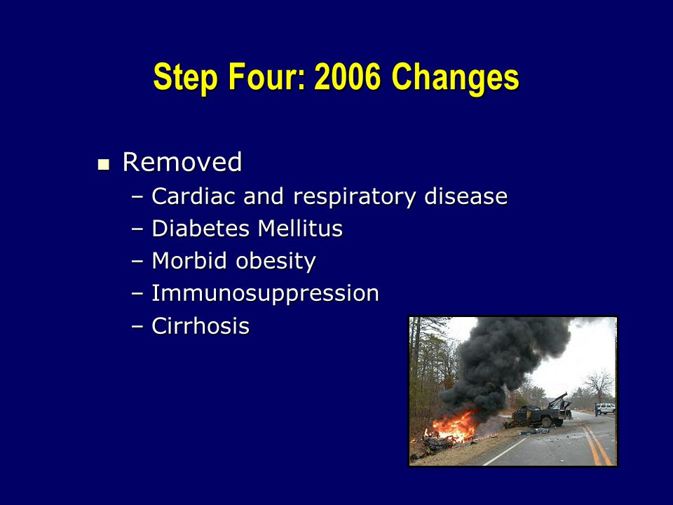 Step Four: 2006 Changes Removed Cardiac and respiratory disease