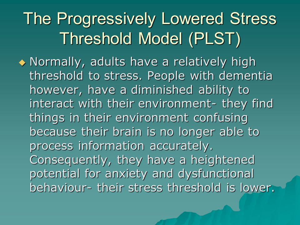 The Progressively Lowered Stress Threshold Model (PLST)