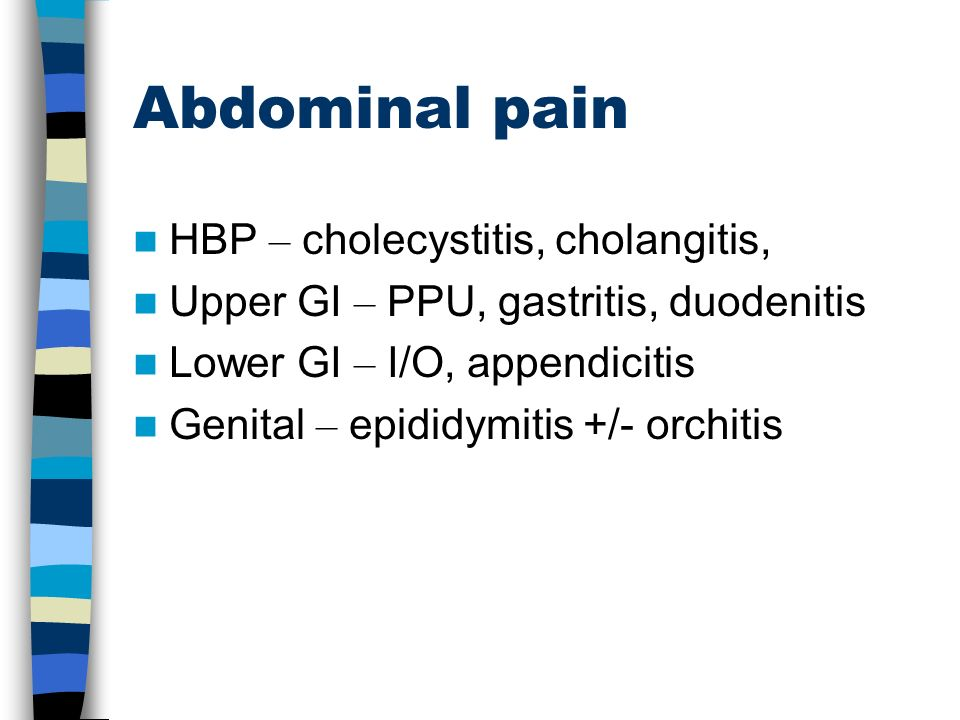 Abdominal pain HBP – cholecystitis, cholangitis,