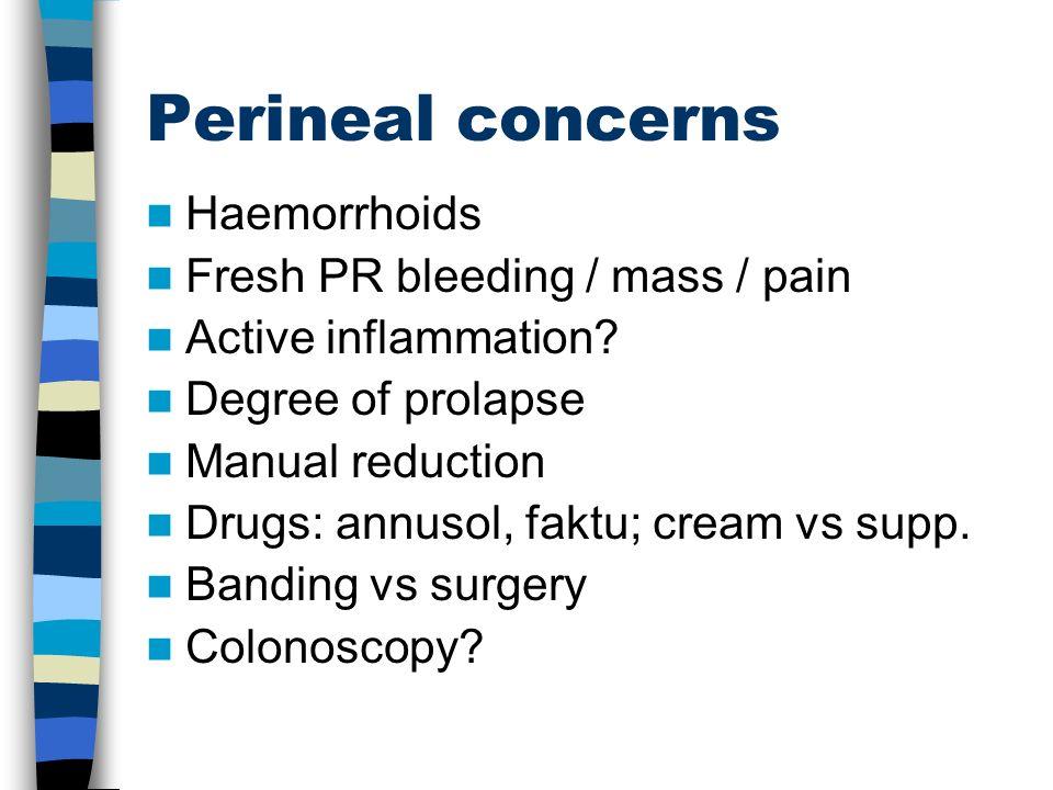 Perineal concerns Haemorrhoids Fresh PR bleeding / mass / pain
