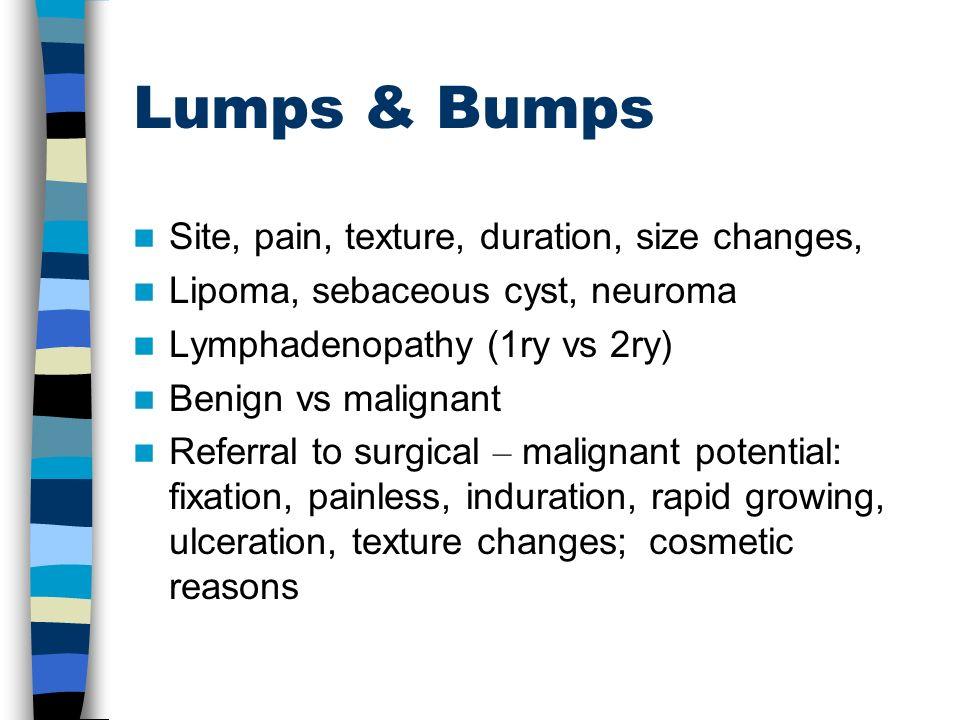 Lumps & Bumps Site, pain, texture, duration, size changes,