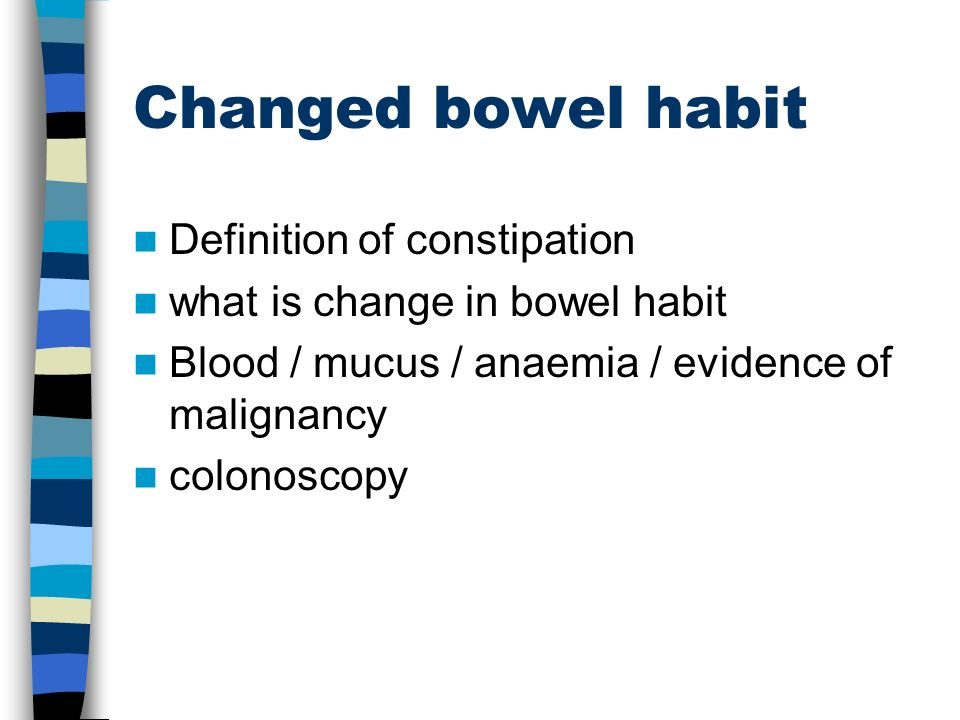 Changed bowel habit Definition of constipation