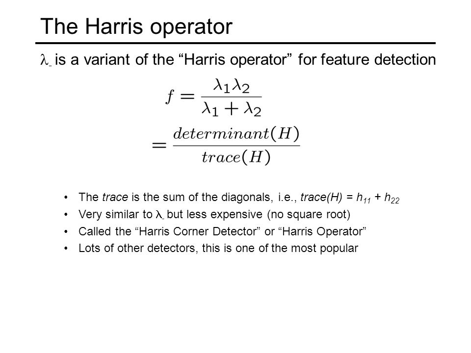 The Harris operator - is a variant of the Harris operator for feature detection.