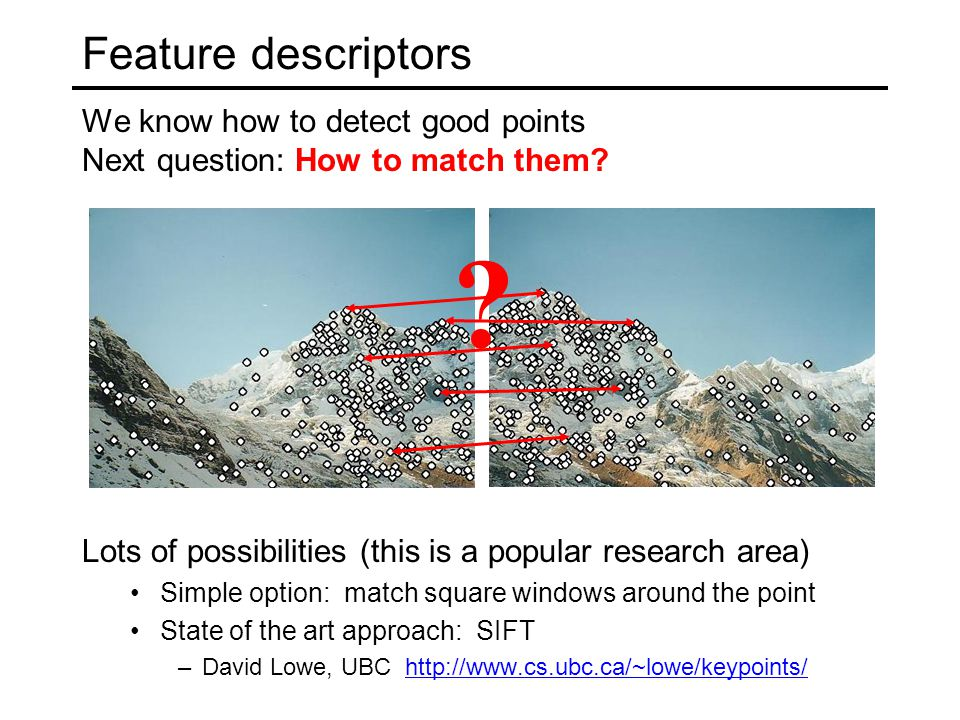Feature descriptors We know how to detect good points