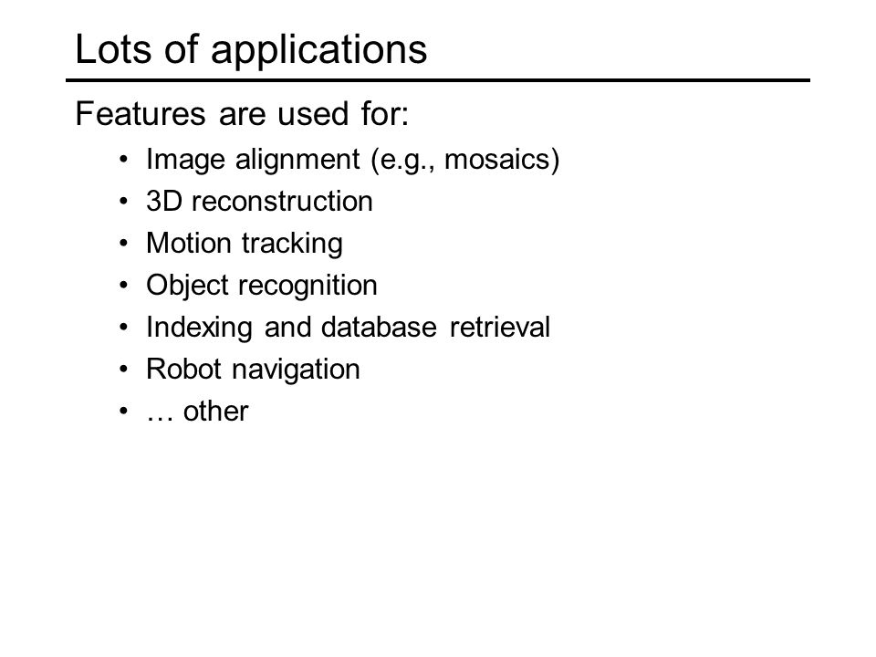 Lots of applications Features are used for: