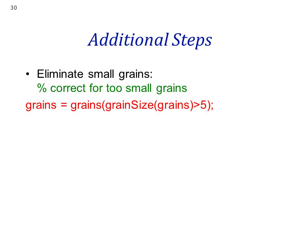 Additional Steps Eliminate small grains: % correct for too small grains.