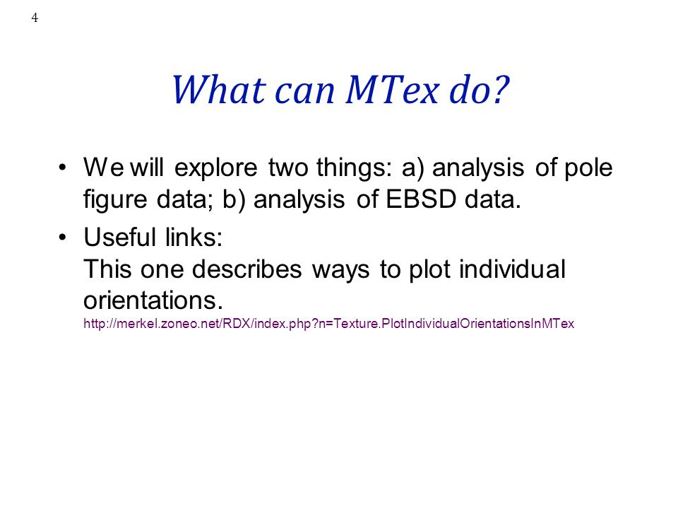What can MTex do We will explore two things: a) analysis of pole figure data; b) analysis of EBSD data.
