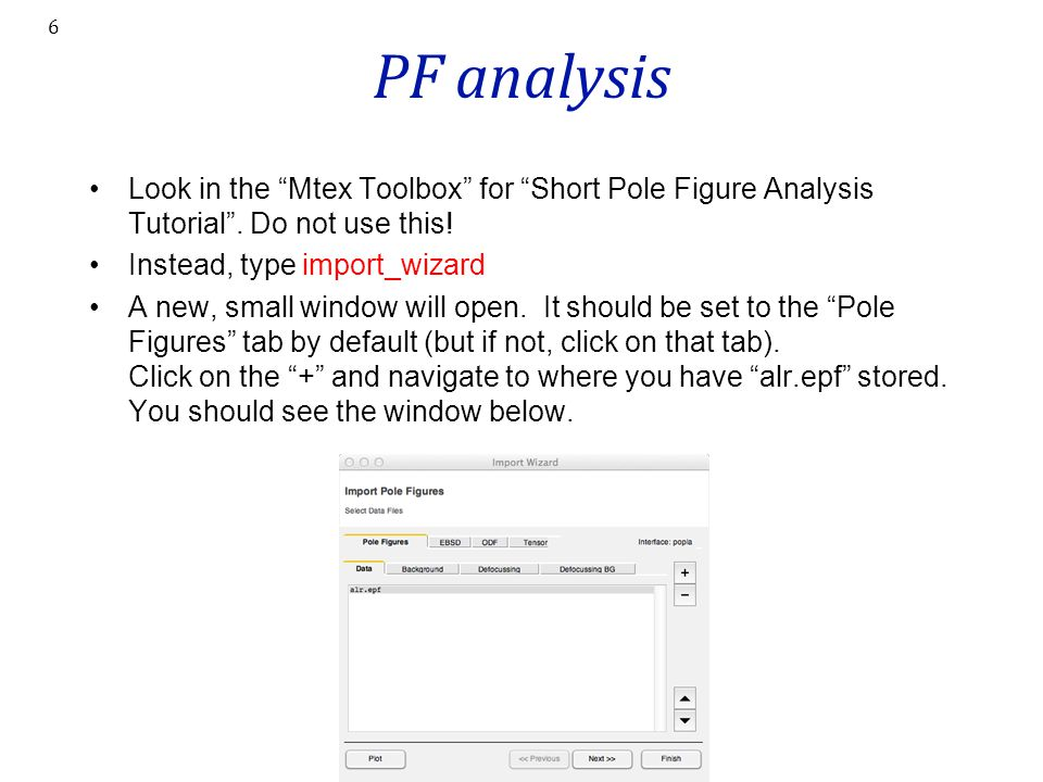 PF analysis Look in the Mtex Toolbox for Short Pole Figure Analysis Tutorial . Do not use this! Instead, type import_wizard.