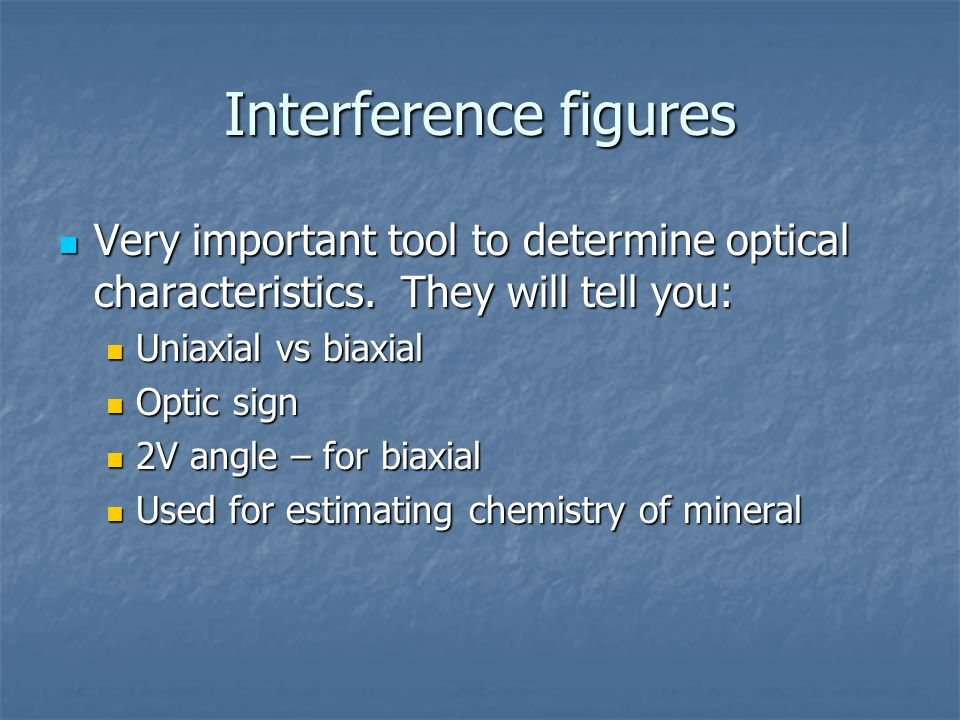 Interference figures Very important tool to determine optical characteristics. They will tell you: