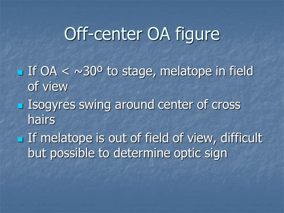Off-center OA figure If OA < ~30º to stage, melatope in field of view. Isogyres swing around center of cross hairs.